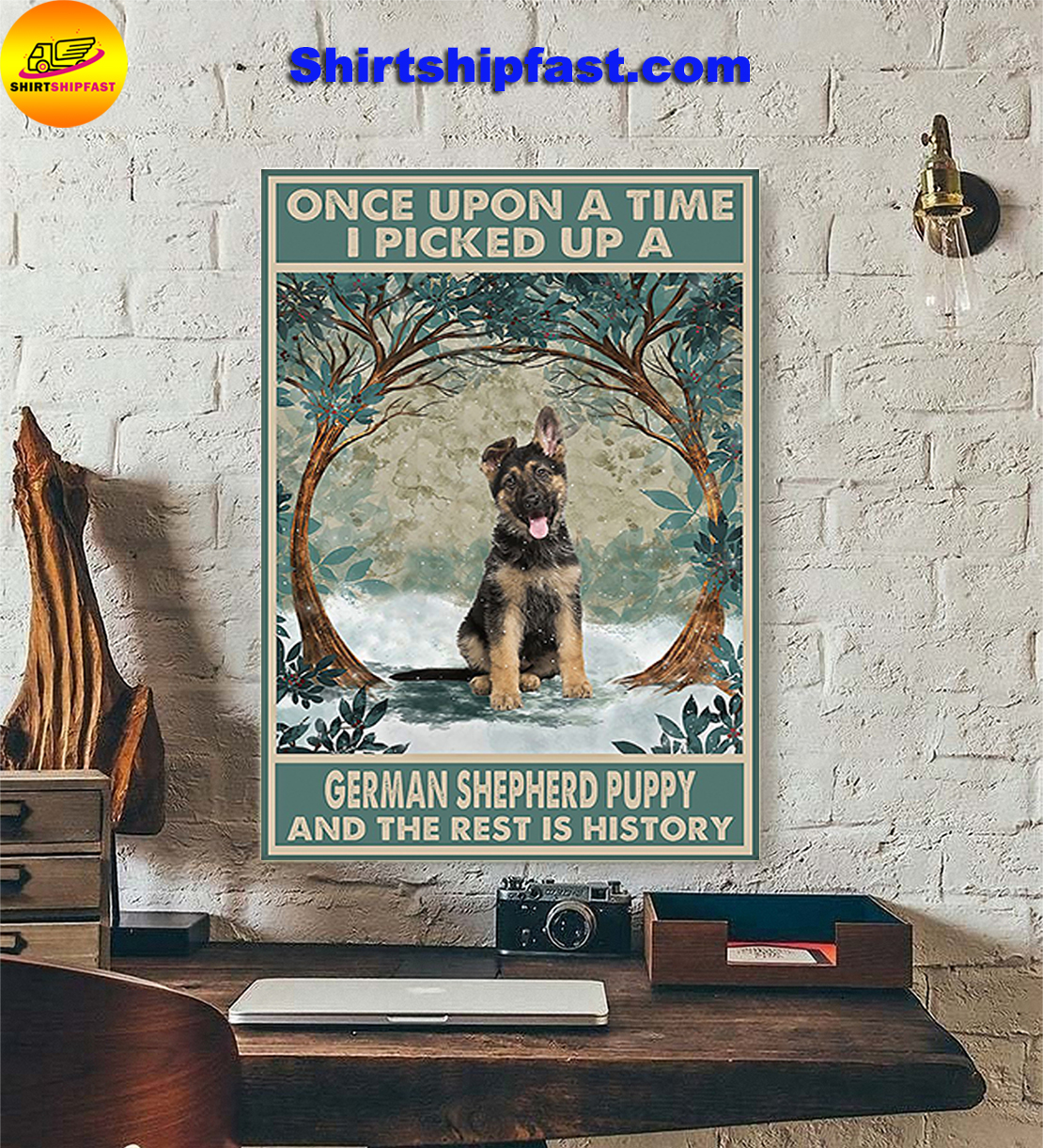 Once upon a time I pick up a German Shepherd puppy and the rest is history poster - Picture 2