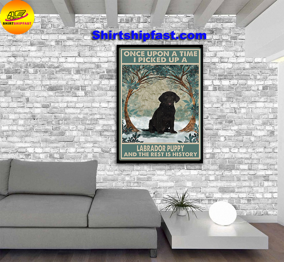 Once upon a time I pick up a Labrador puppy and the rest is history poster - Picture 1