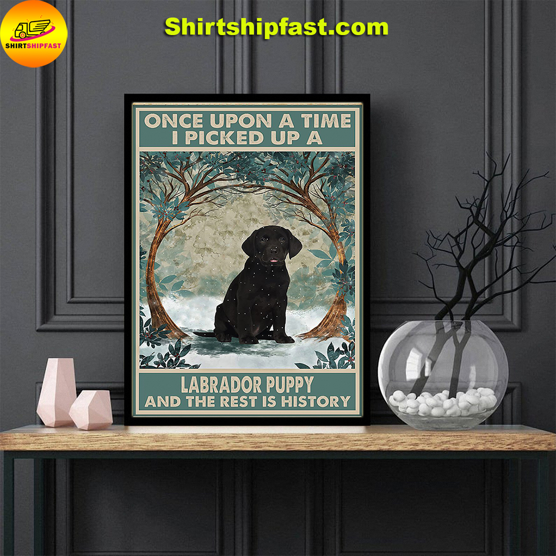 Once upon a time I pick up a Labrador puppy and the rest is history poster - Picture 2