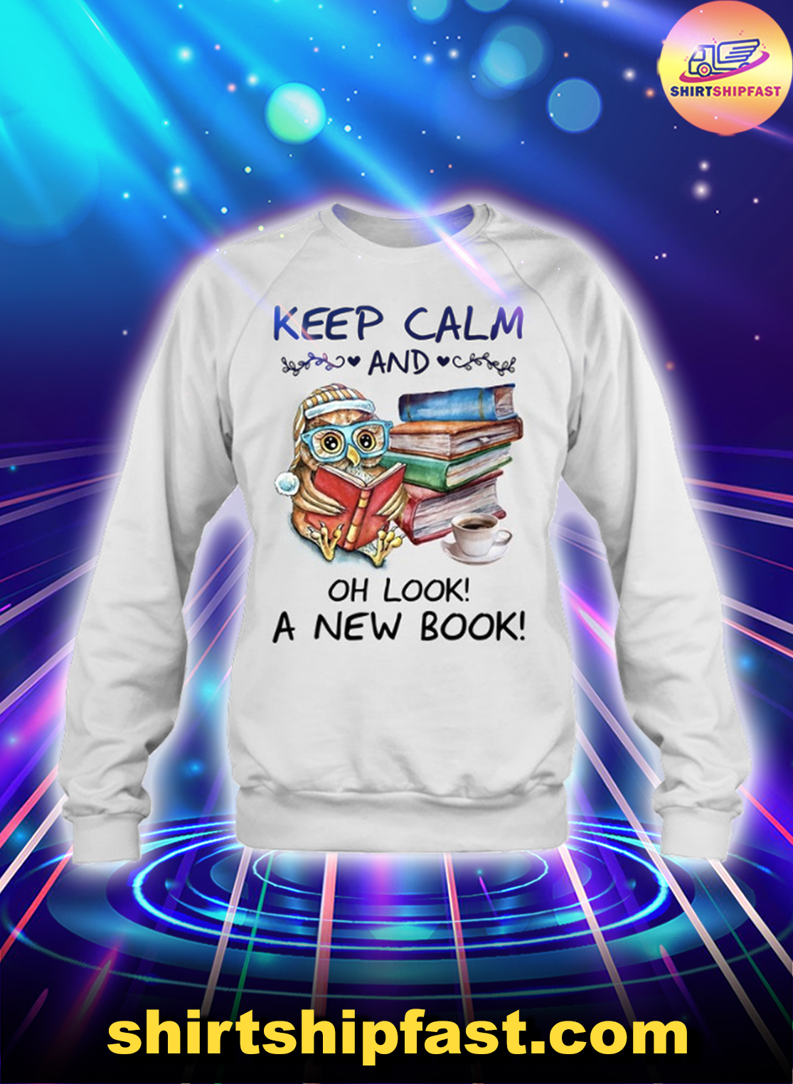 Owl Keep calm and Oh look a new book sweatshirt
