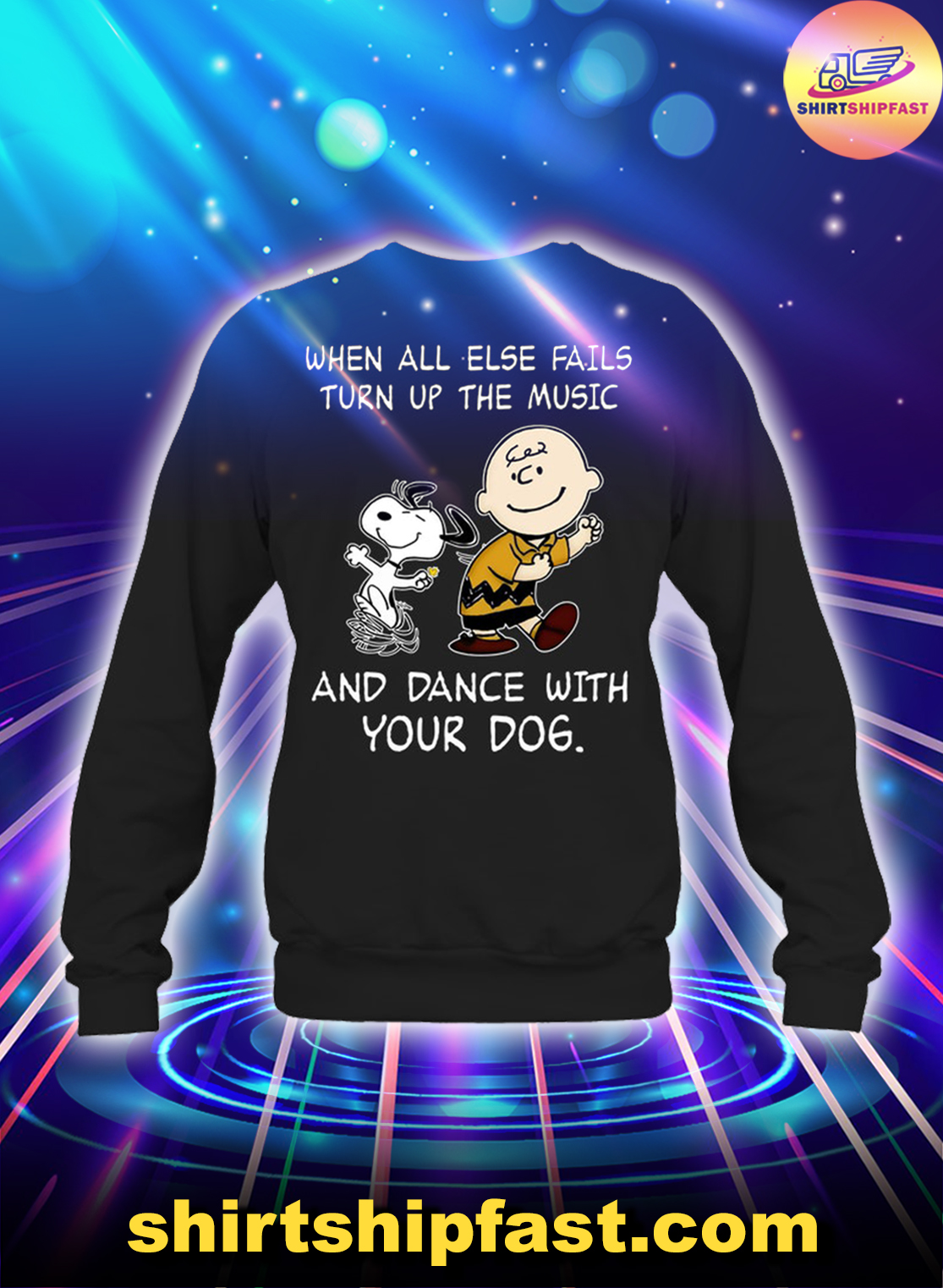 Peanuts Snoopy When all else fails turn up the music and dance with your dog sweatshirt