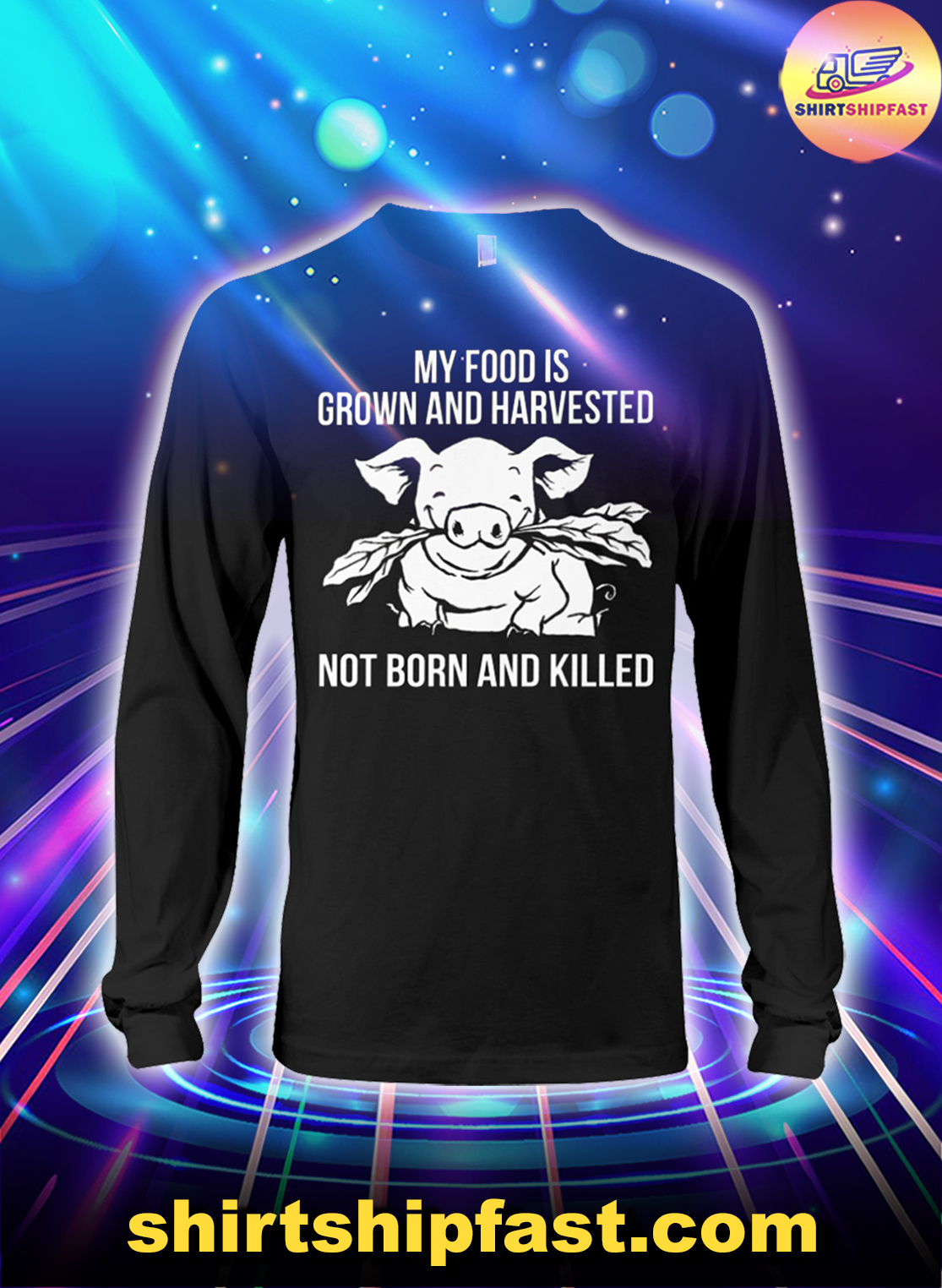 Pig My food is grown and harvested not born and killed long sleeve tee