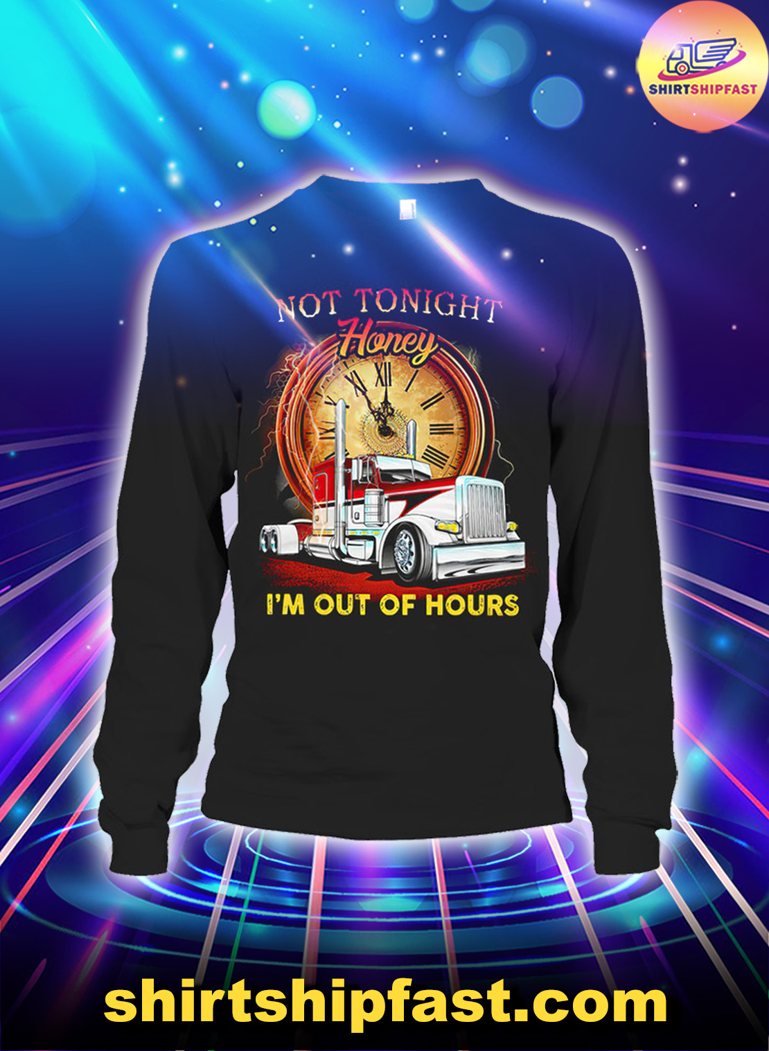 Trucker Not tonight honey I'm out of hours long sleeve tee