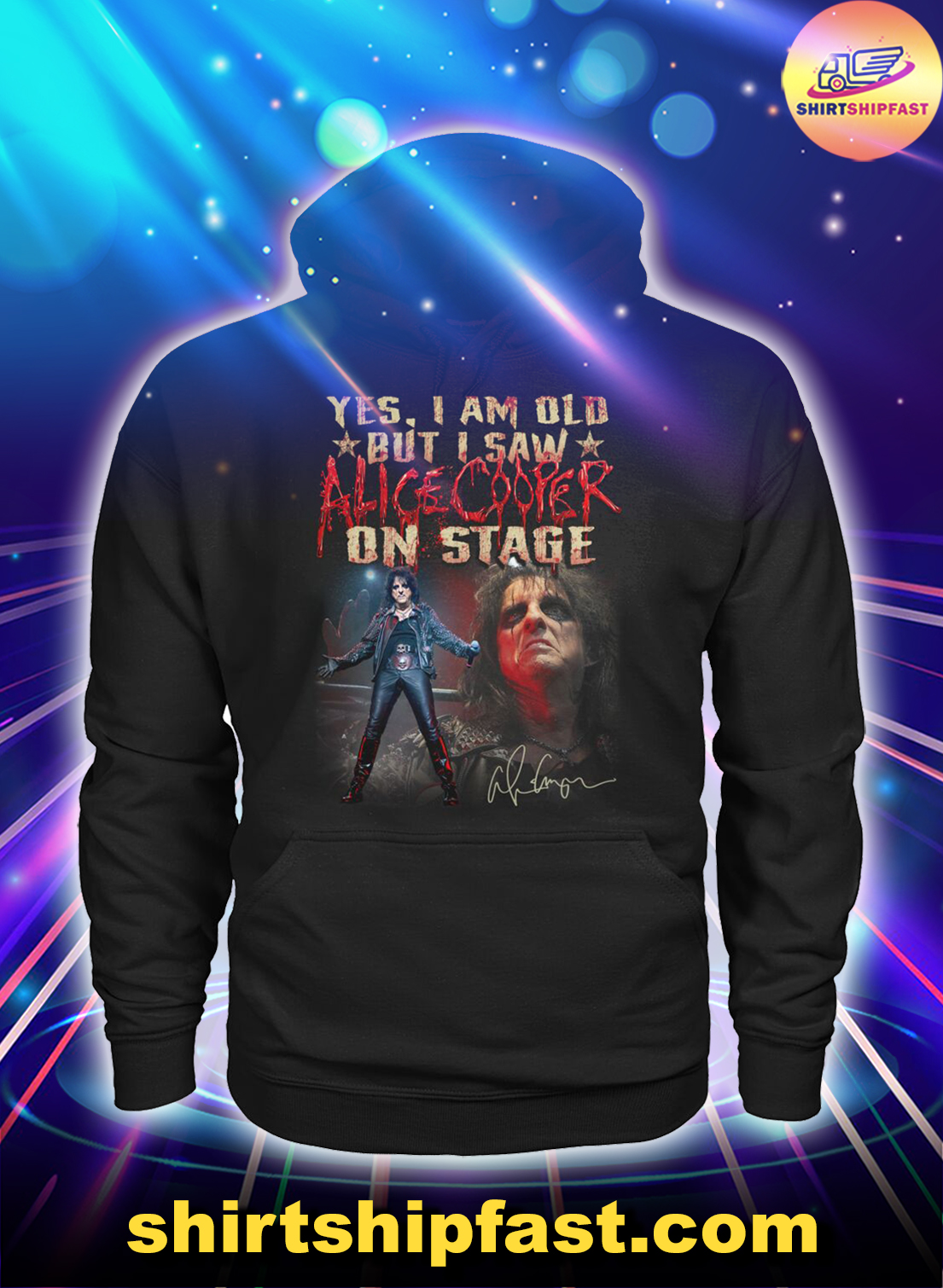 Yes I am old but I saw Alice Cooper on stage hoodie