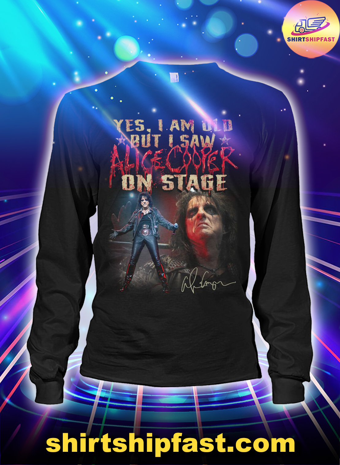 Yes I am old but I saw Alice Cooper on stage long sleeve tee