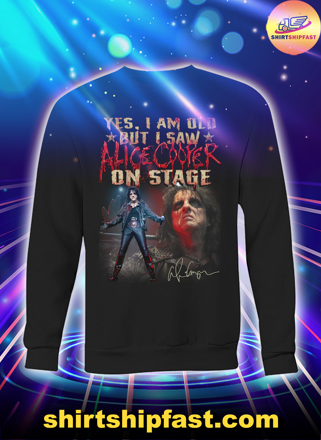 Yes I am old but I saw Alice Cooper on stage sweatshirt