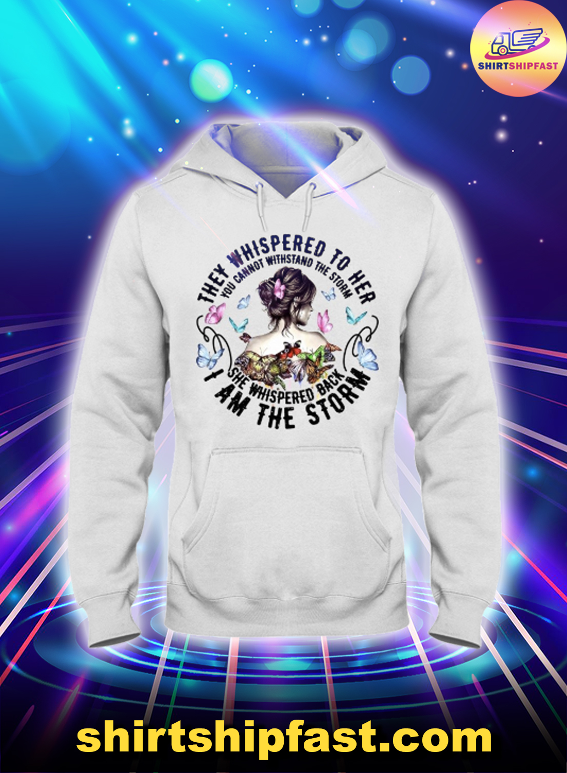 Butterfly They whispered to her I am the storm hoodie
