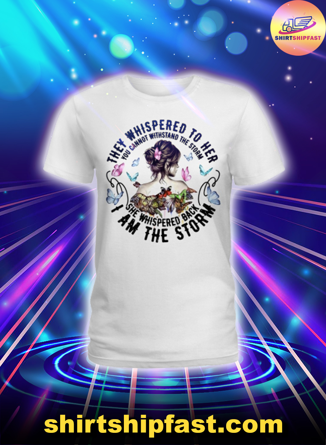 Butterfly They whispered to her I am the storm lady shirt