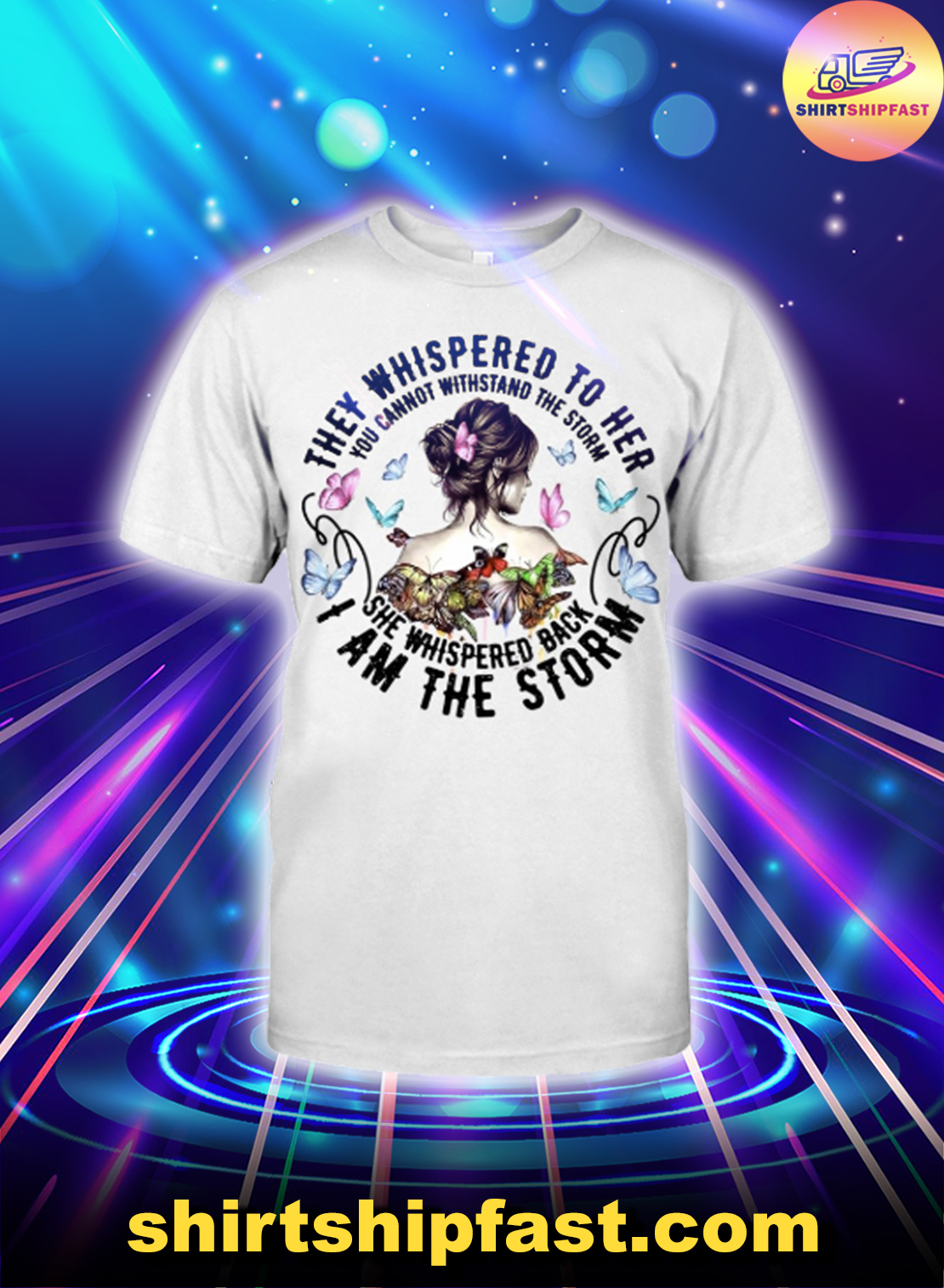Butterfly They whispered to her I am the storm shirt