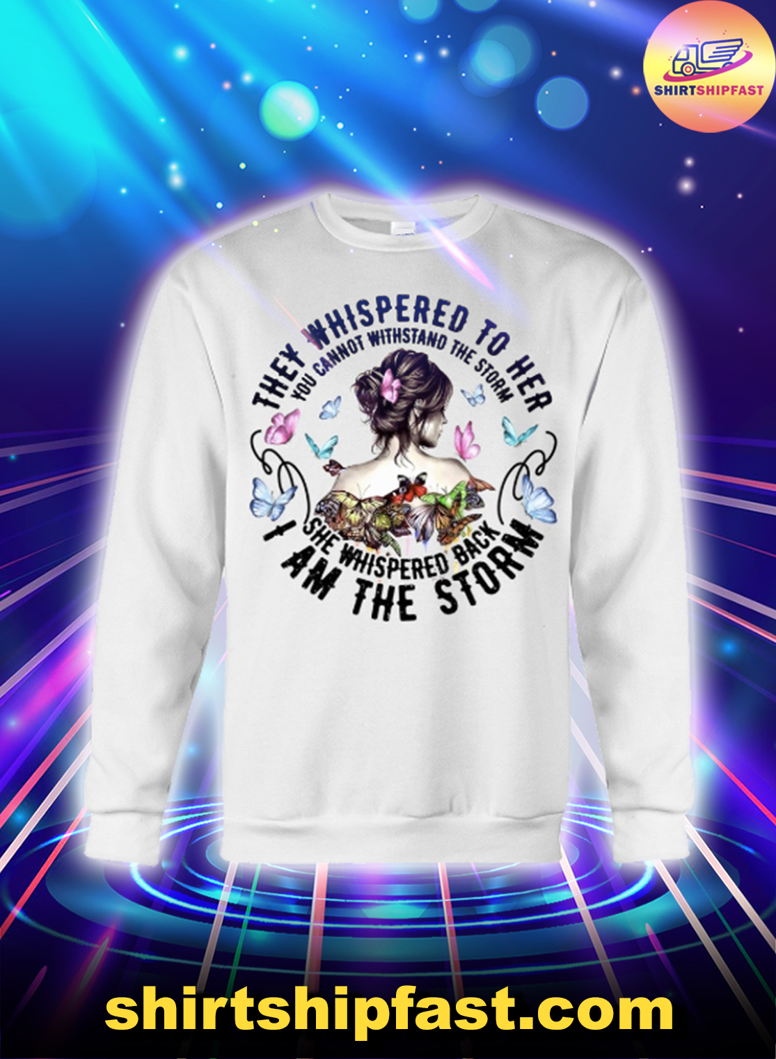 Butterfly They whispered to her I am the storm sweatshirt