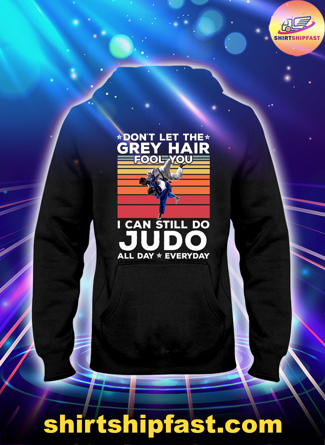 Don't let the grey hair fool you I can still do Judo all day everyday hoodie