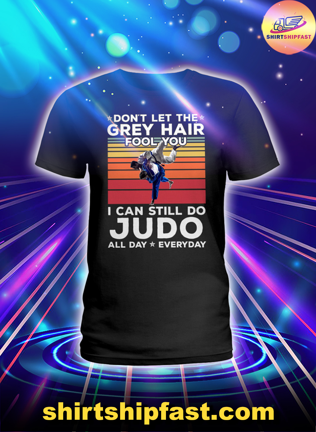 Don't let the grey hair fool you I can still do Judo all day everyday lady shirt