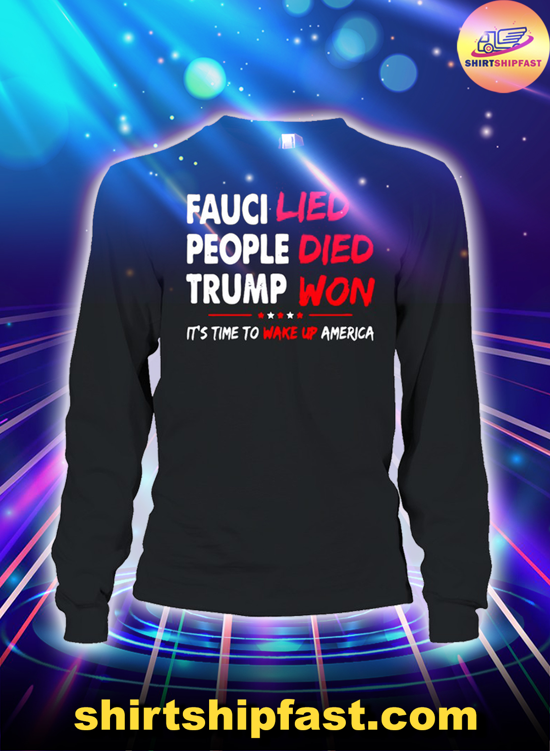 Fauci lied people died Trump won It's time to wake up America long sleeve tee