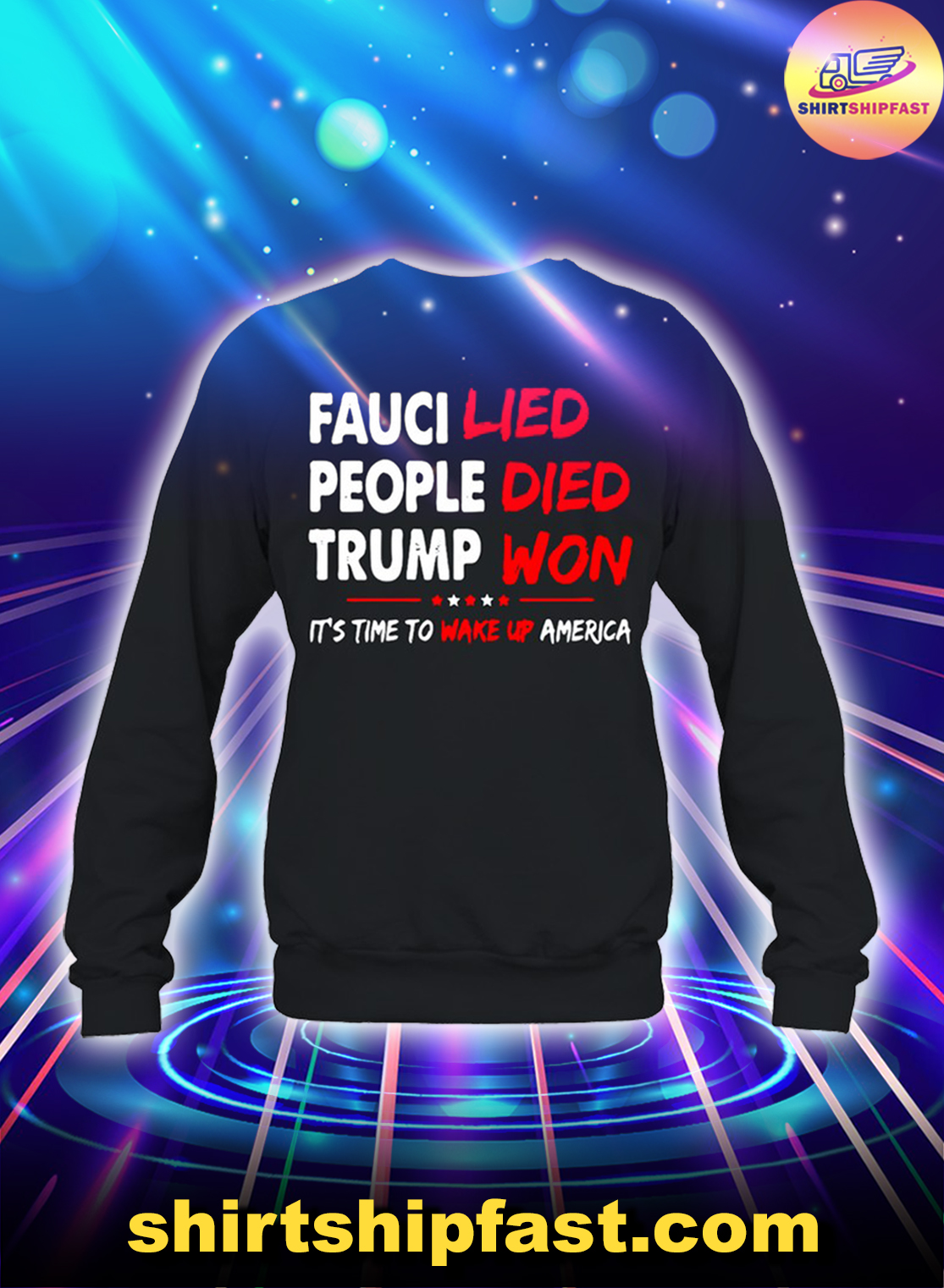Fauci lied people died Trump won It's time to wake up America sweatshirt