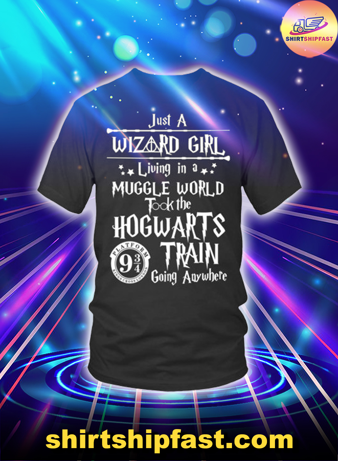 Just a wizard girl living in a muggle world took the Hogwarts train going anywhere shirt