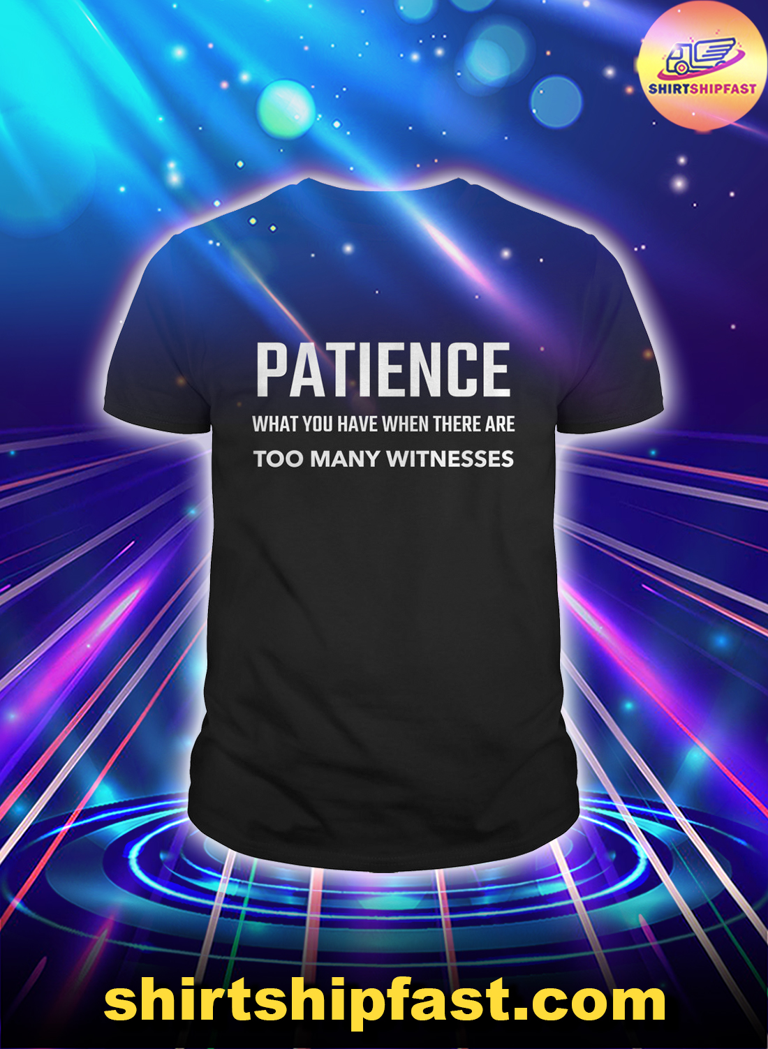 Patience what you have when there are too many witnesses shirt