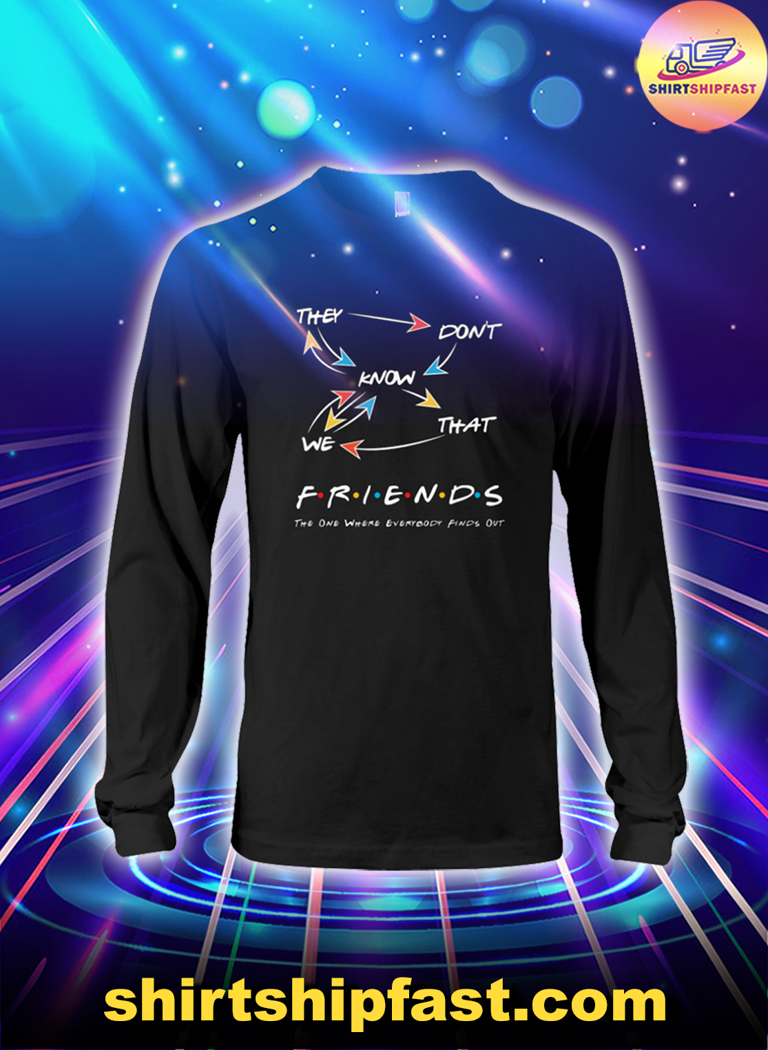 They don't know Friends The one where everybody finds out long sleeve tee