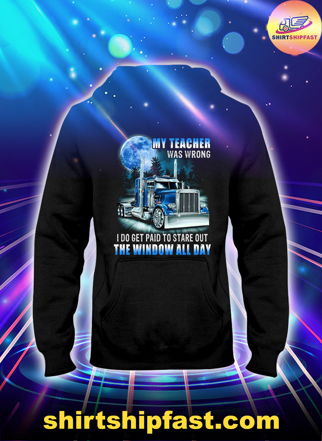 Trucker my teacher was wrong I do get paid to stare out the window all day hoodie