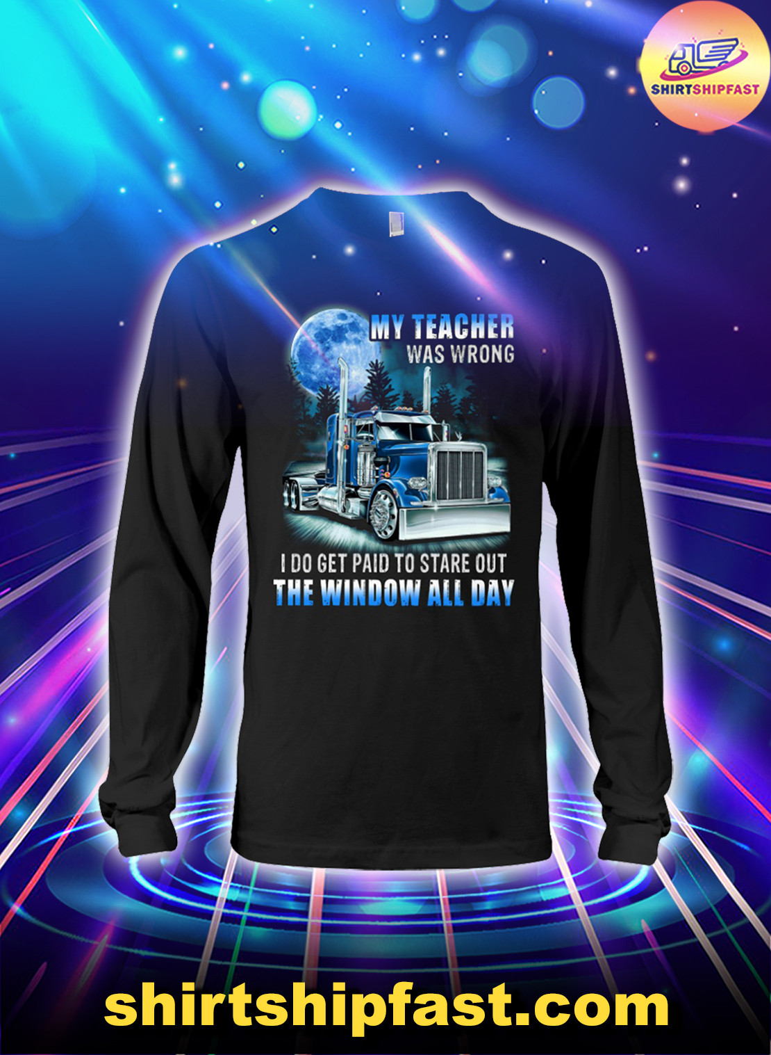 Trucker my teacher was wrong I do get paid to stare out the window all day long sleeve tee
