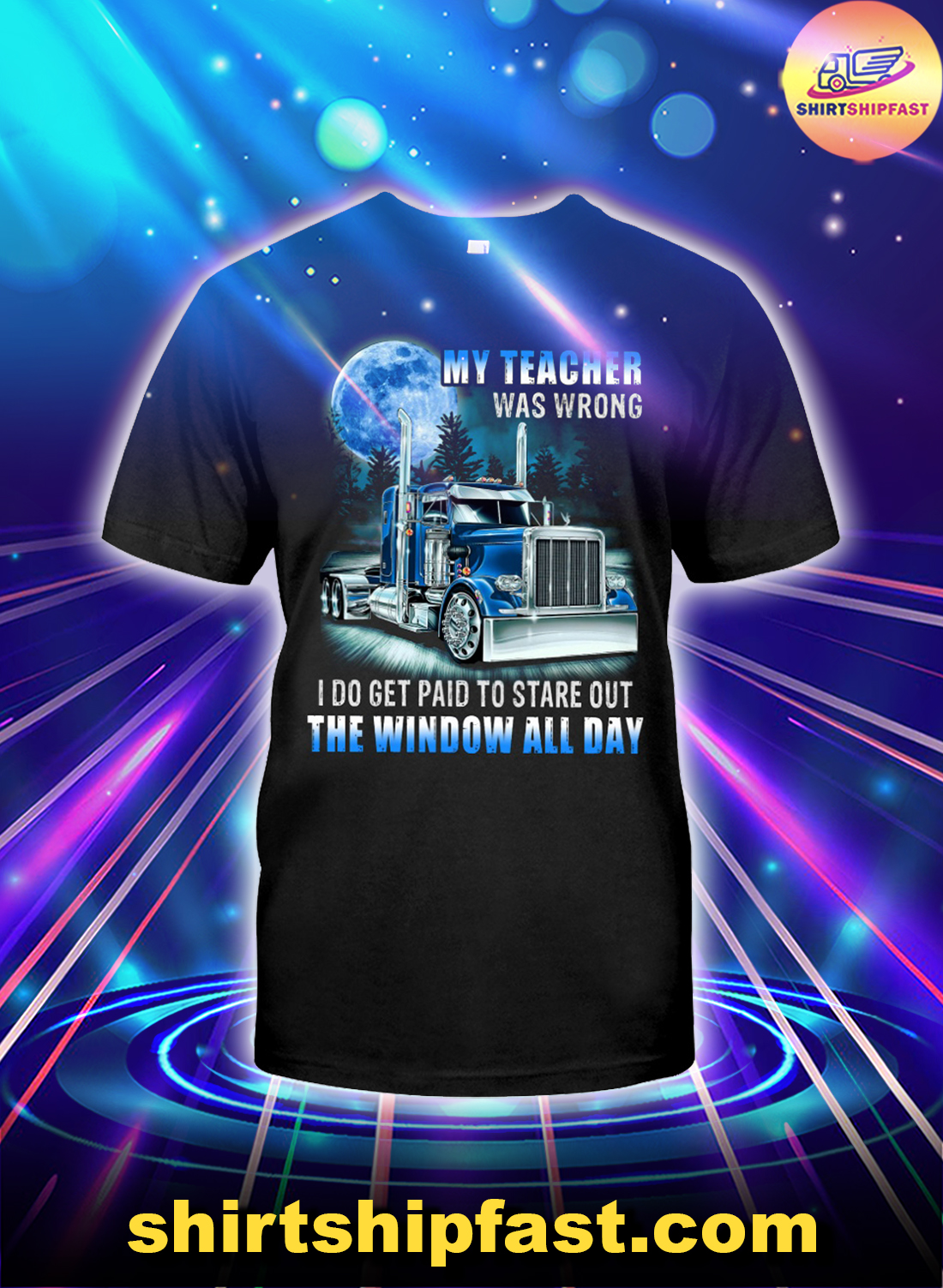 Trucker my teacher was wrong I do get paid to stare out the window all day shirt