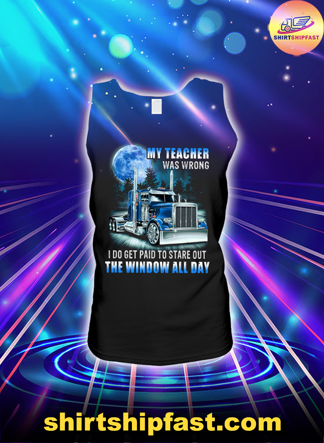 Trucker my teacher was wrong I do get paid to stare out the window all day tank top