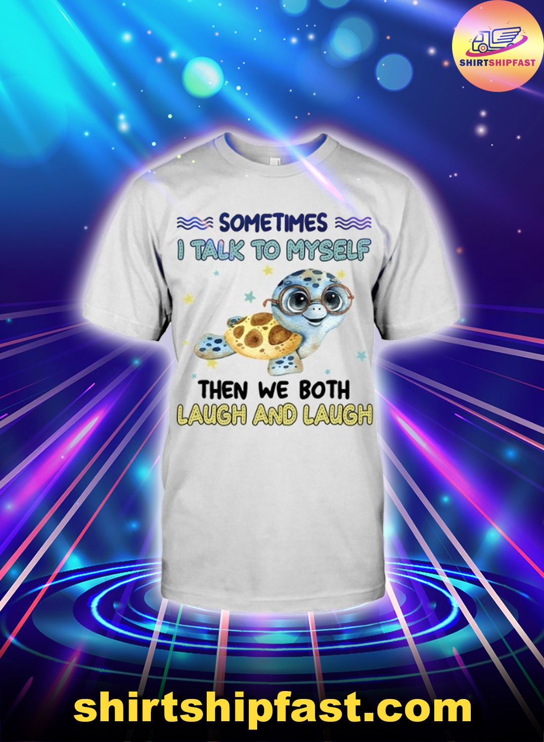 Turtle sometimes I talk to myself then we both laugh and laugh shirt