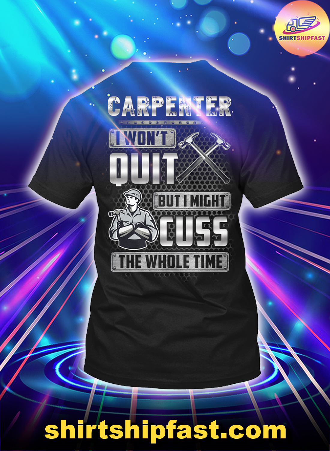 Carpenter I won't quit but I might cuss the whole time shirt