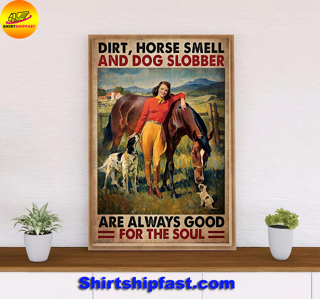 Dirt horse smell and god slobber are always good for the sould poster