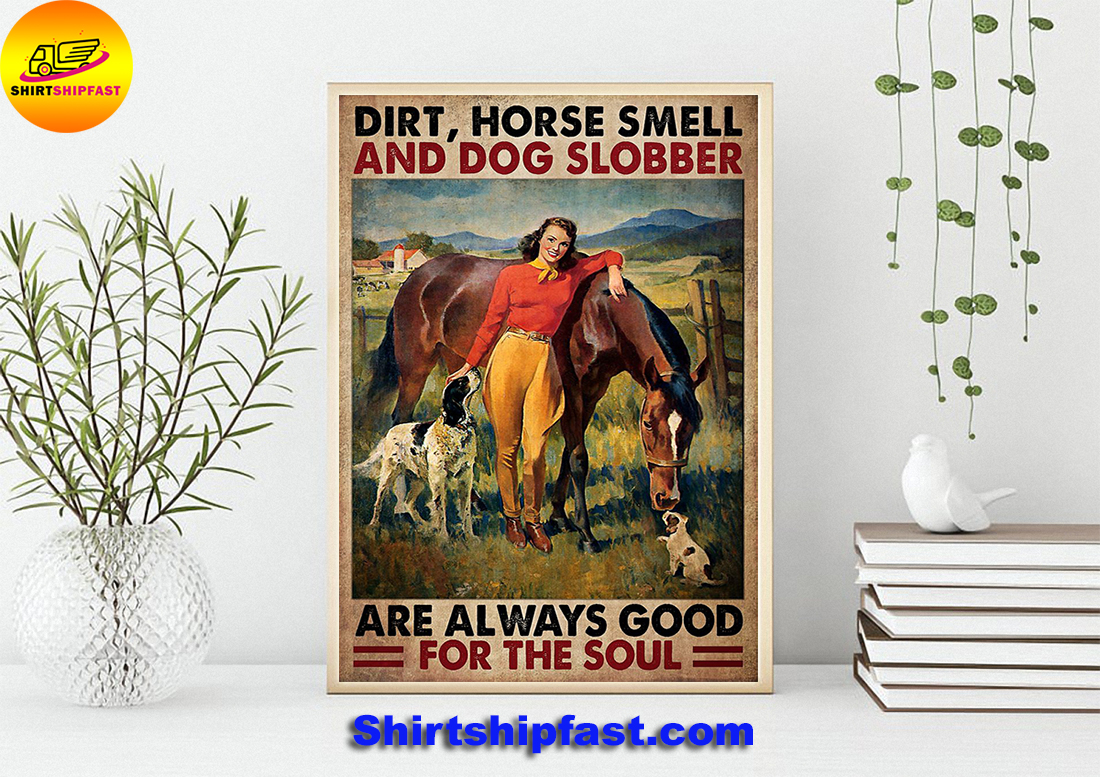 Farm Girl Dirt horse smell and dog slobber are always good for the soul poster
