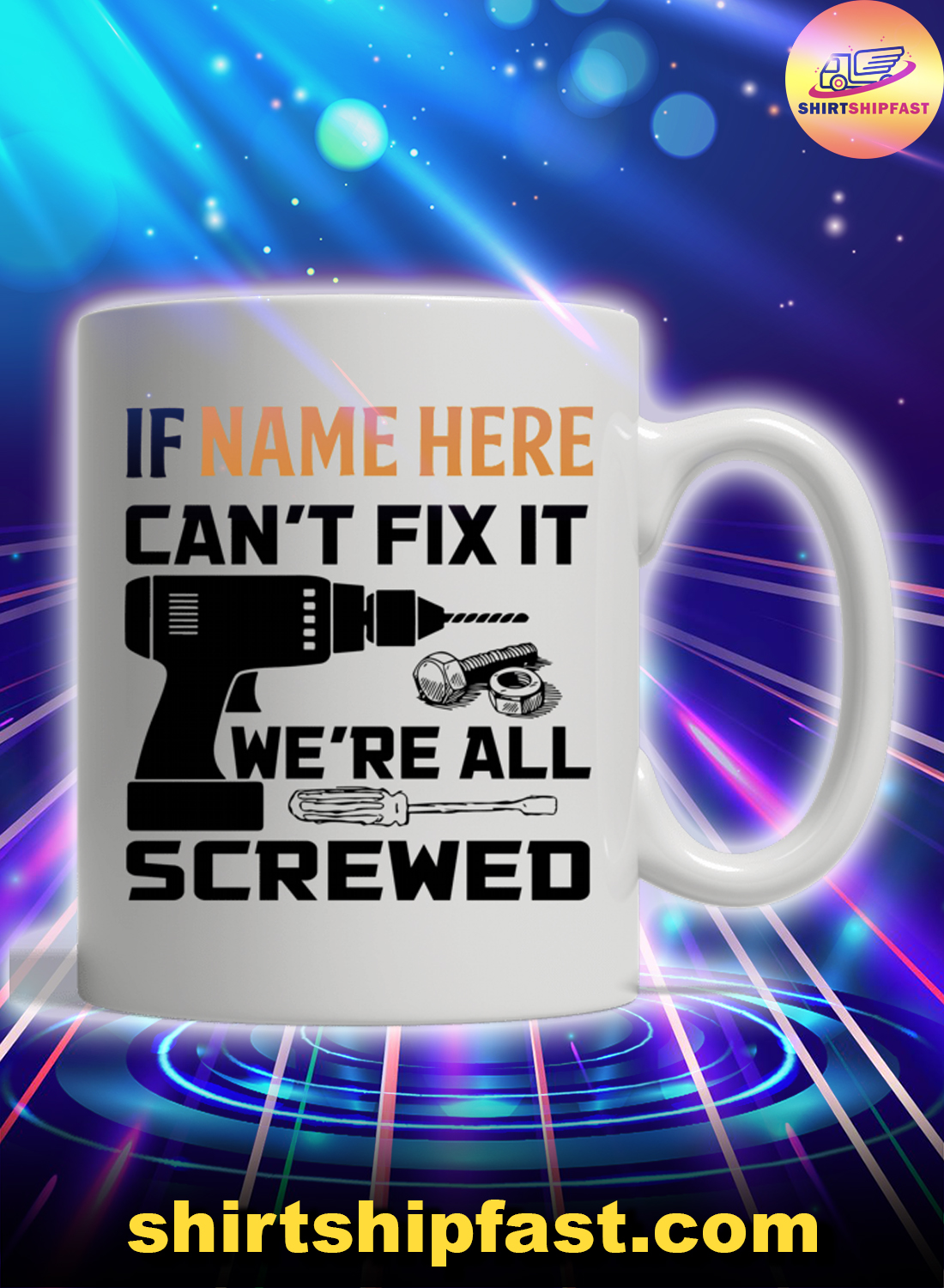 If can't fix it we're all screwed personalized custom name mug
