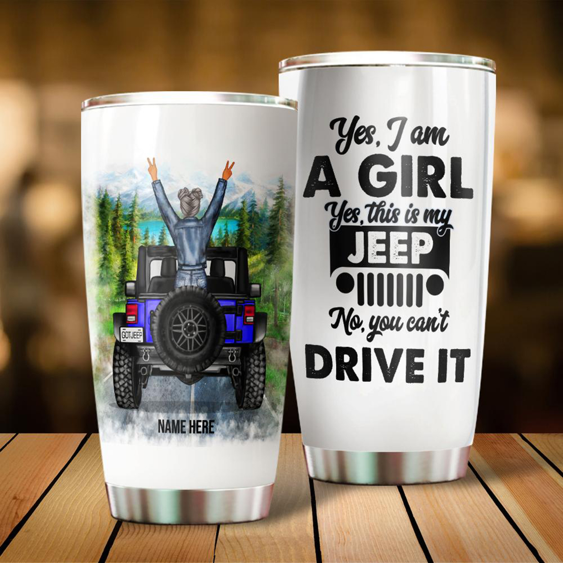 Jeep Girl Yes I Am A Girl Yes This Is My Jeep No You Can't Drive It Custom Name Tumbler - Picture 1