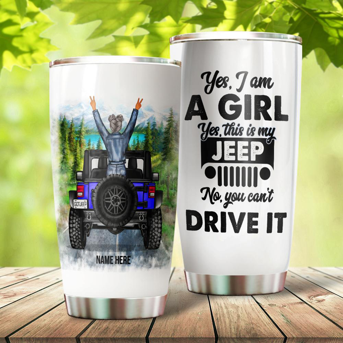 Jeep Girl Yes I Am A Girl Yes This Is My Jeep No You Can't Drive It Custom Name Tumbler