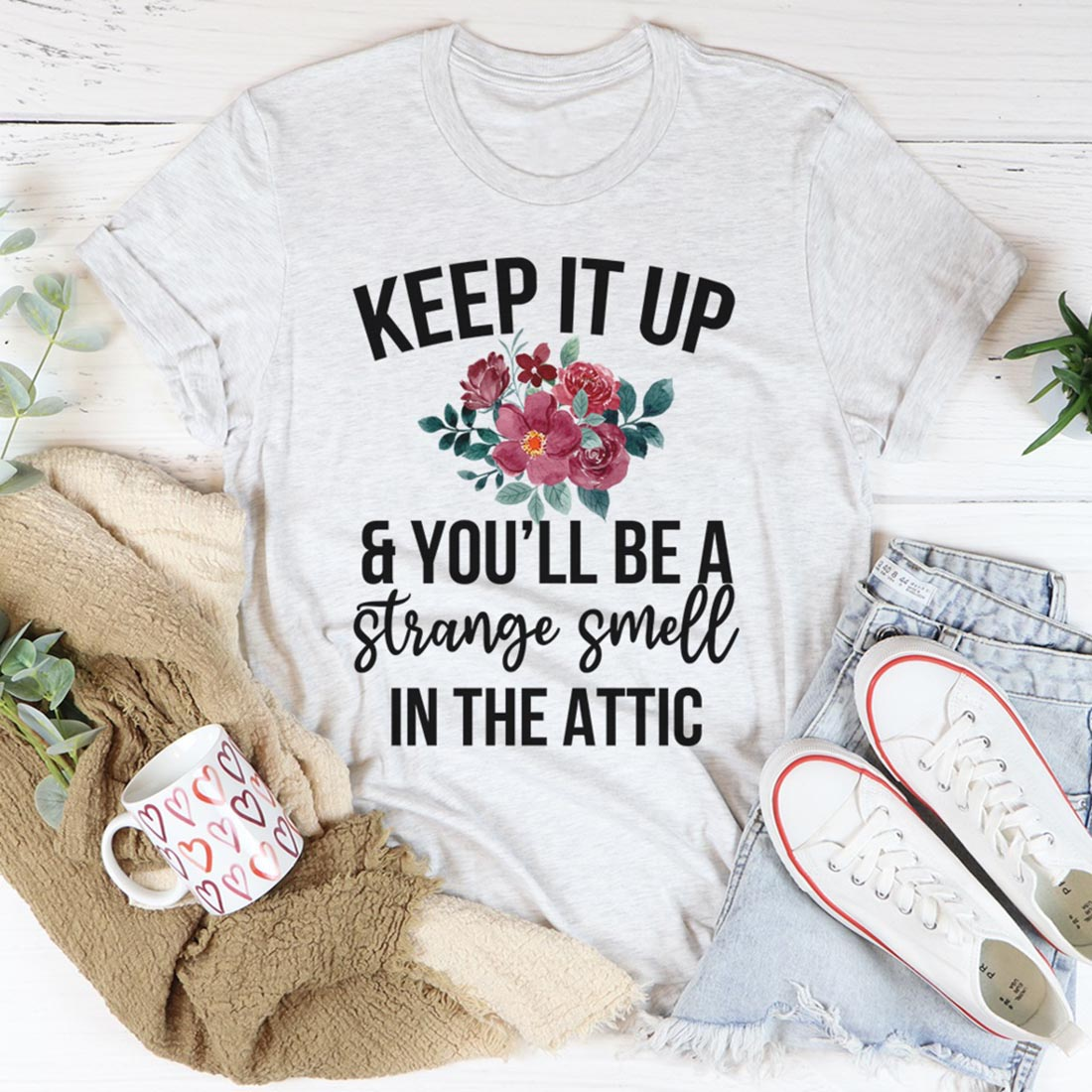 Keep it up and you'll be the strange smell in the attic shirt