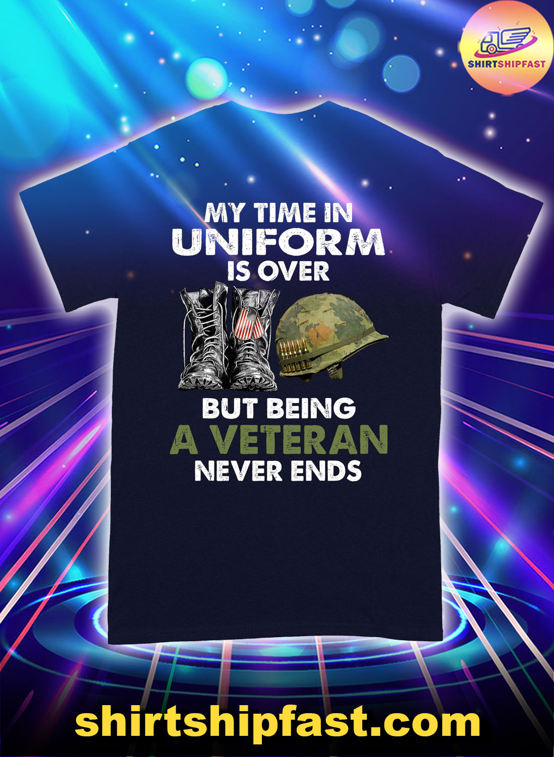 My time in uniform is over but being a veteran never ends shirt