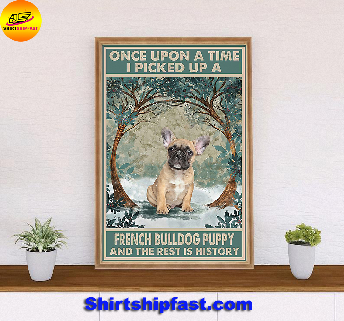 Once upon a time I picked up a French Bulldog puppy and the rest is history poster