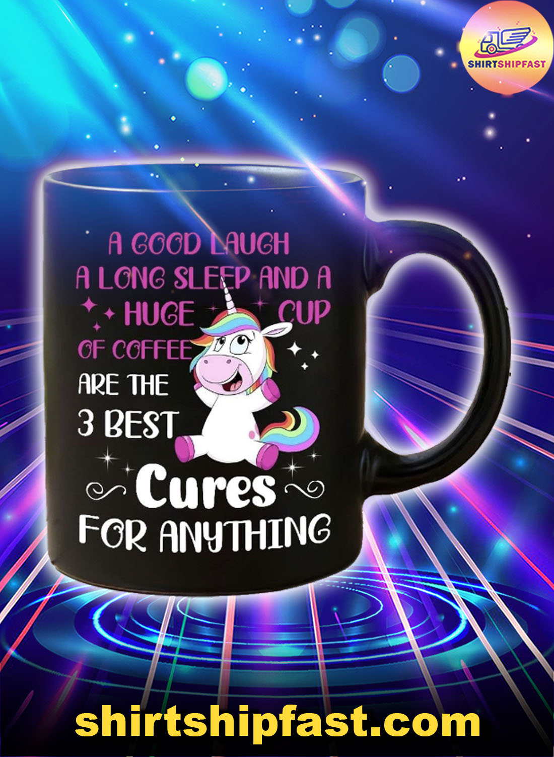 Unicorn A good laugh a long sleep and a huge cup of coffee are the 3 best mug