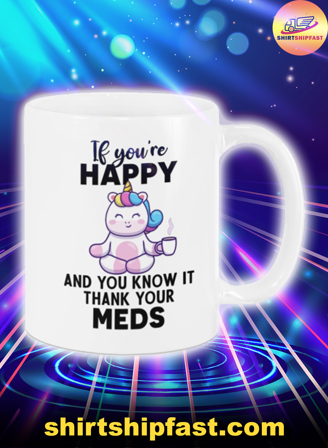 Unicorn If you're happy and you know it thank your meds mug
