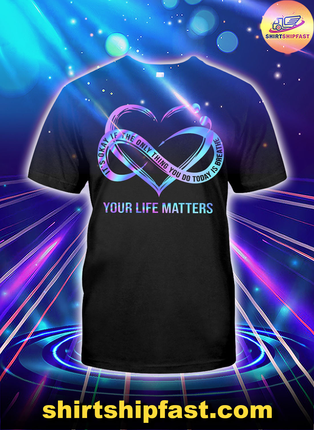 Your life matters It's ok if the only thing you do today is breathe shirt
