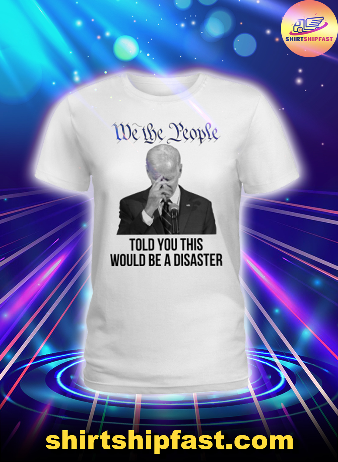 Biden We the people told you this would be a disaster lady shirt