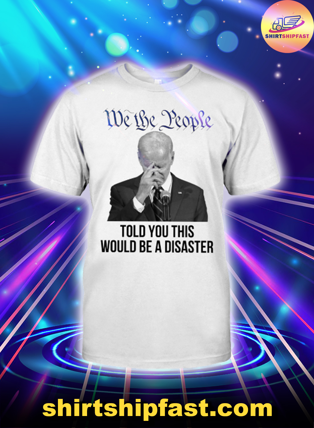 Biden We the people told you this would be a disaster shirt