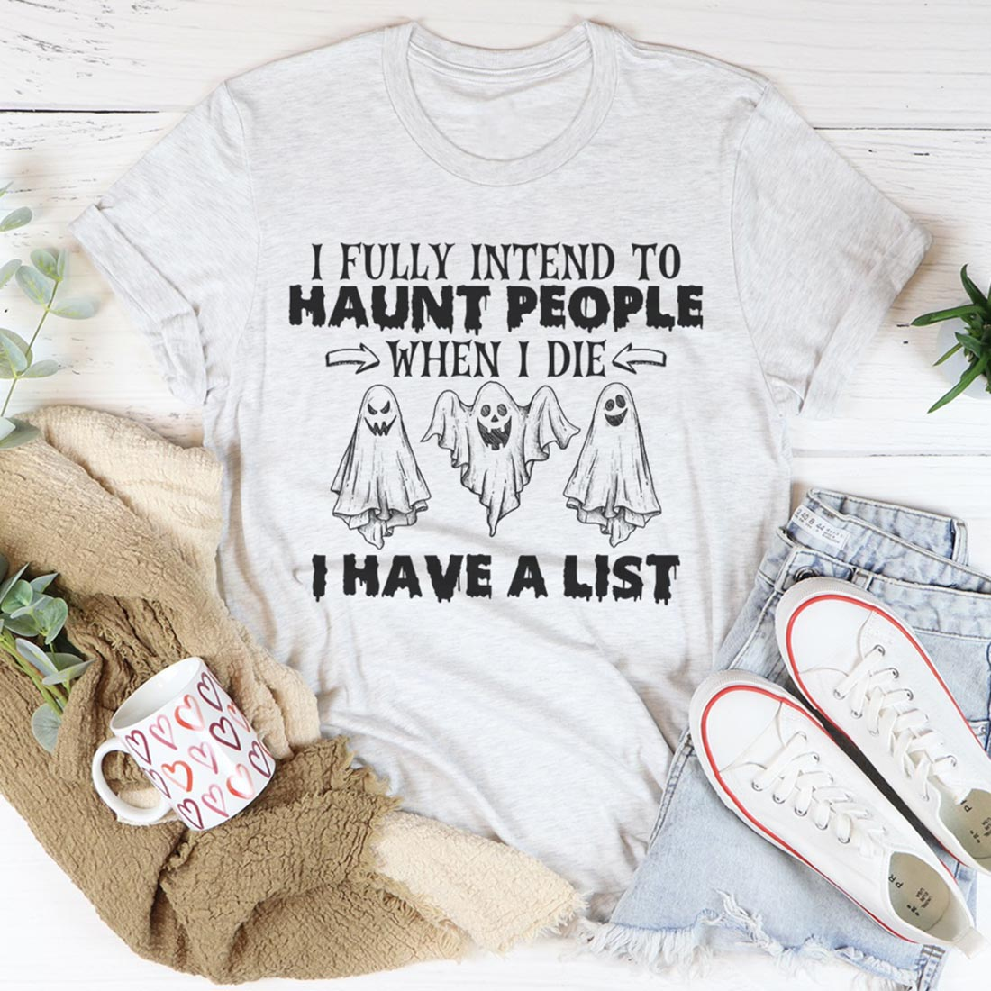 Halloween I fully intend to haunt people when I die I have a list shirt