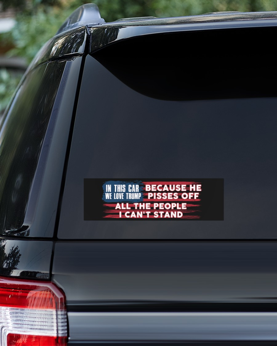 In this car we love Trump because he pissed off all the people I can't stand sticker decal 2