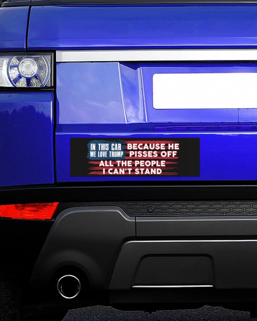 In this car we love Trump because he pissed off all the people I can't stand sticker decal