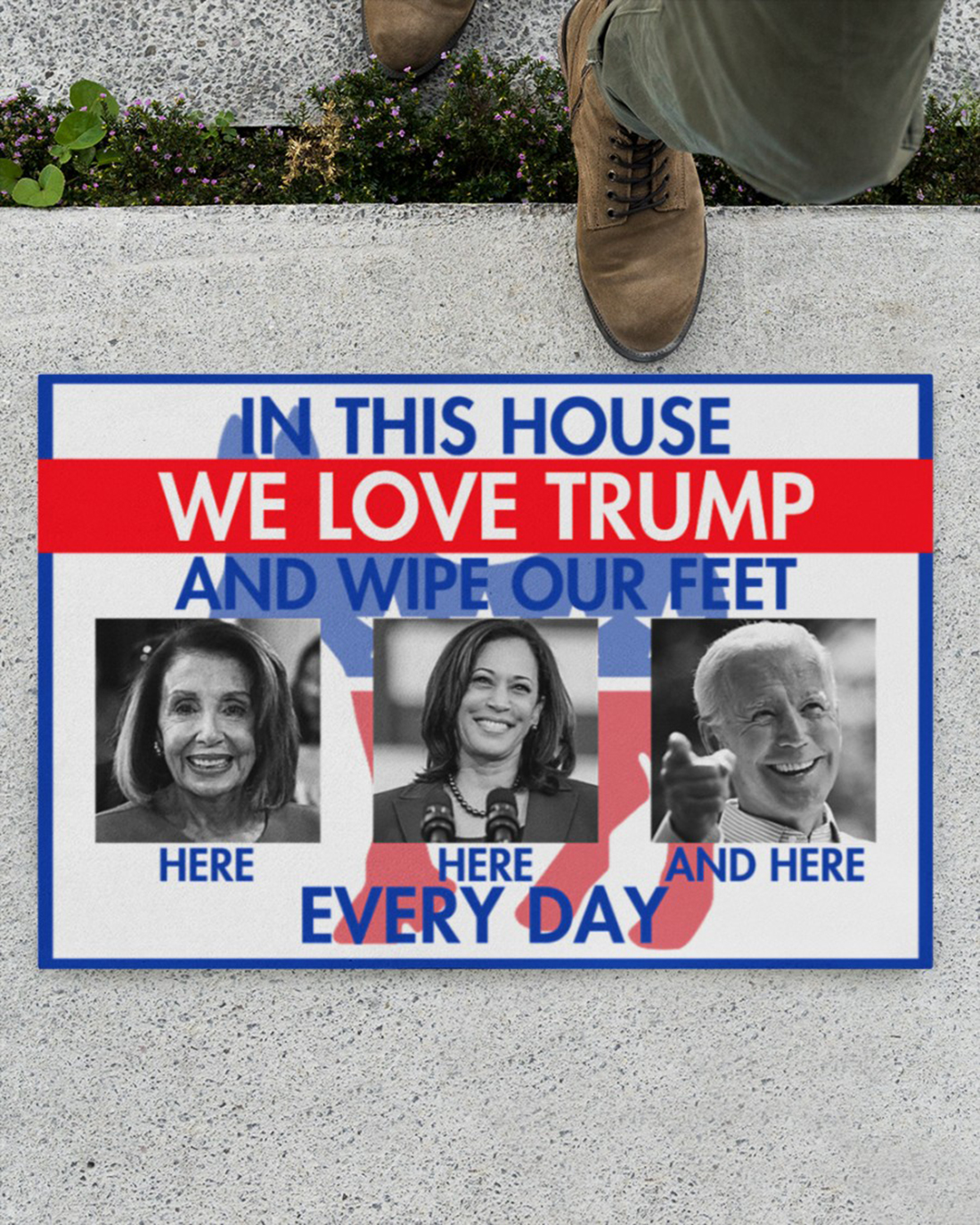 In this house we love Trump and wipe our feet here everyday doormat