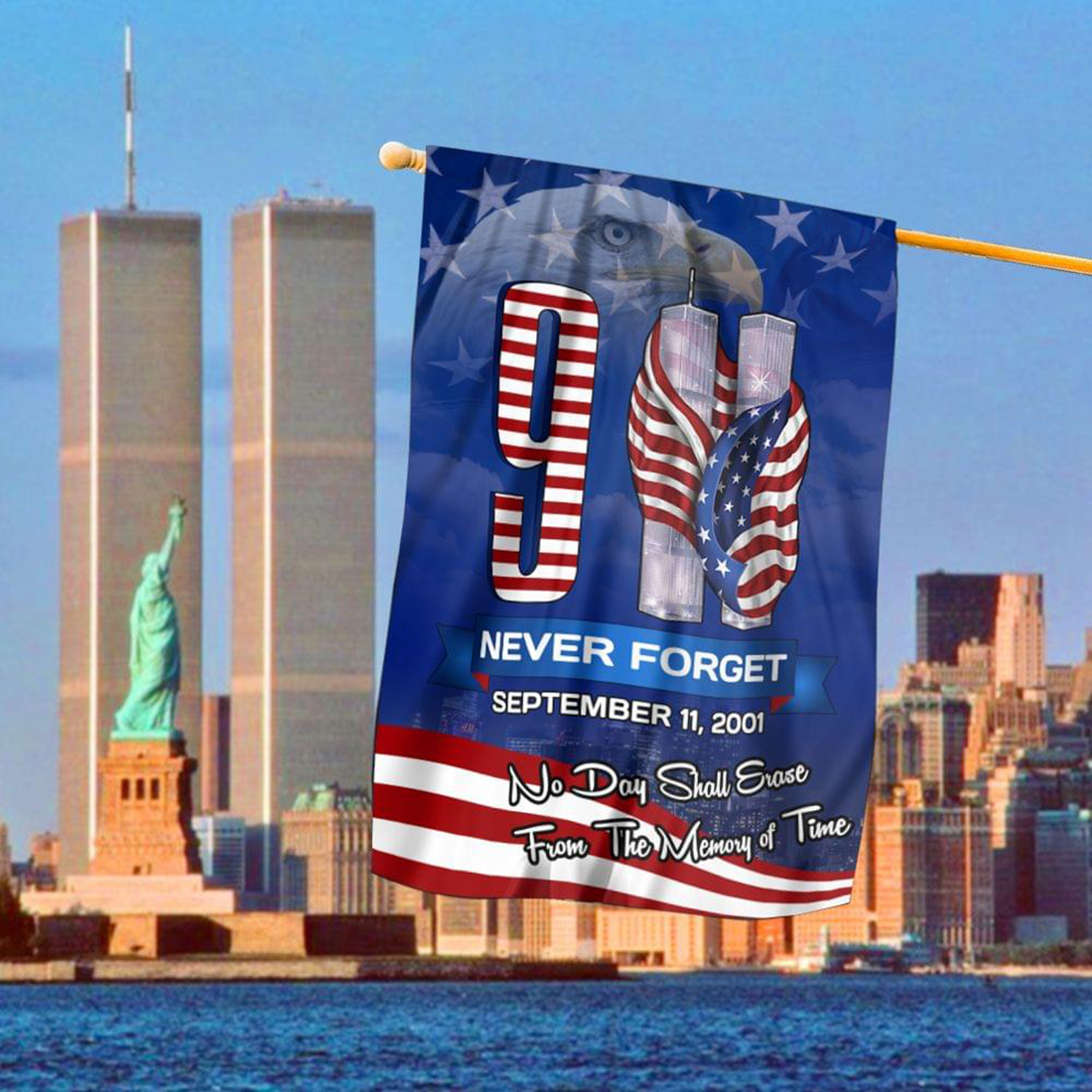 Never forget September 11 2001 No day shall erase from the memory of time flag