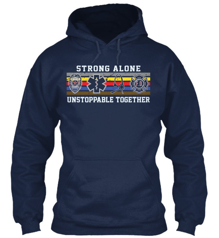 Police nurse doctor firefighter strong alone unstoppable together hoodie