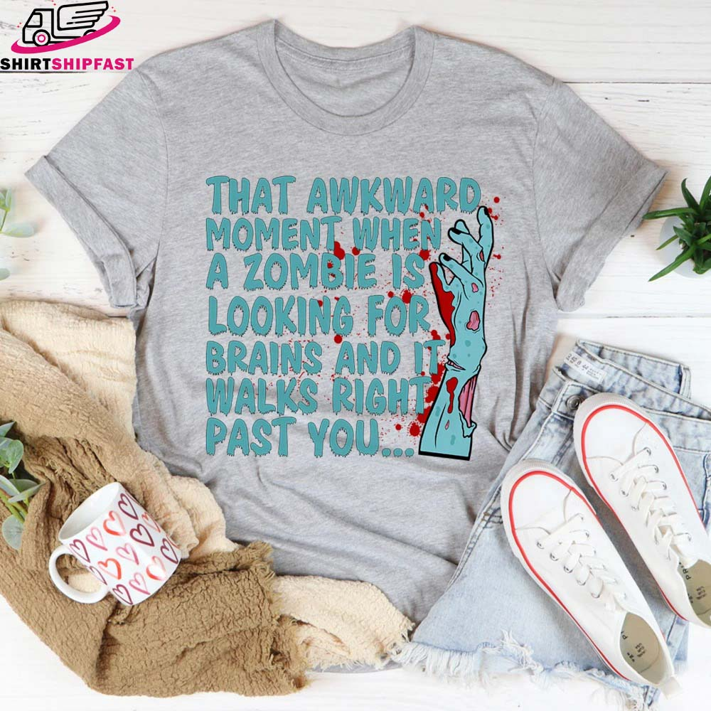 That awkward moment when a zoombie is looking for brains t-shirt