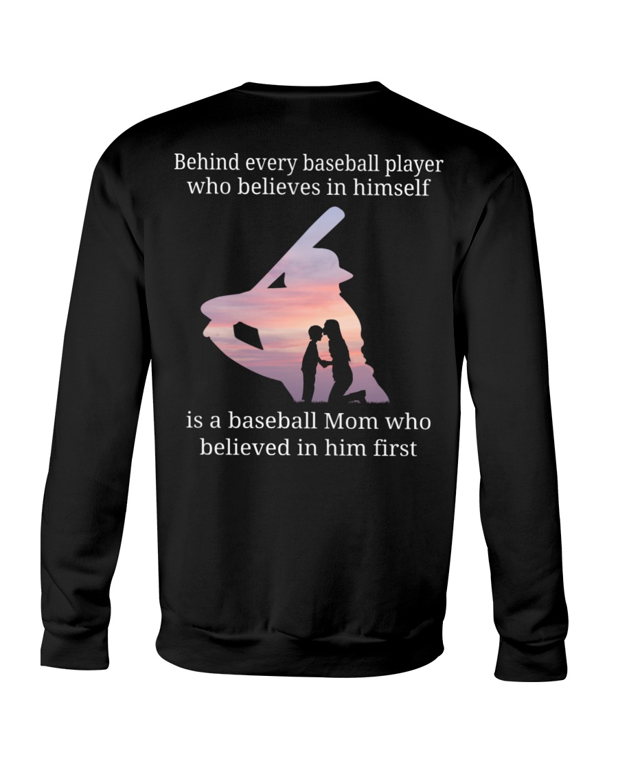 Behind Every Baseball Player Who Believes In Himself is a baseball mom long sleeve